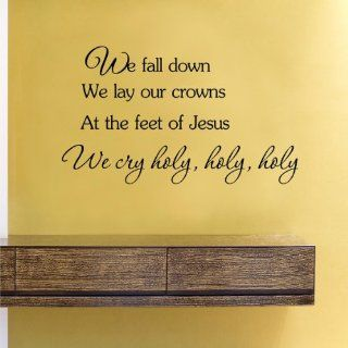 We fall down we lay our crowns at the feet of Jesus we cry holy holy holy Vinyl Wall Decals Quotes Sayings Words Art Decor Lettering Vinyl Wall Art Inspirational Uplifting : Nursery Wall Decor : Baby