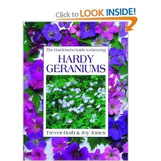 Gardener's Guide to Growing Hardy Geraniums (Gardener's Guide to Growing Series): Trevor Bath, Joy Jones: 9780881926705: Books