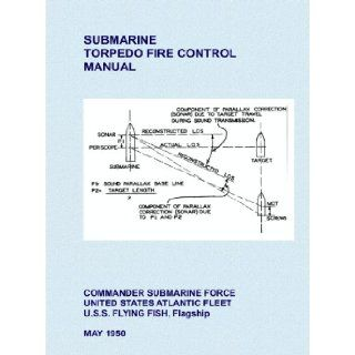 SUBMARINE TORPEDO FIRE CONTROL MANUAL 1950 COMMANDER SUBMARINE FORCE UNITED STATES ATLANTIC FLEET U.S.S. FLYING FISH, Flagship U.S. Navy Books