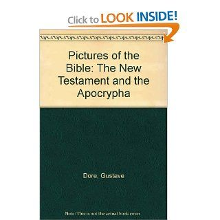 Pictures of the Bible The New Testament and the Apocrypha Gustave Dore 9780945171027 Books