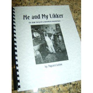 Me and My Likker (the true story of a mountain moonshiner Popcorn Sutton, Volume 1): Popcorn Marvin Sutton: 9781450733380: Books
