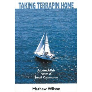 Taking Terrapin Home: A Love Affair With A Small Catamaran: Mathew J. Wilson: 9780939837236: Books