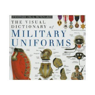Military Uniforms (DK Visual Dictionaries) DK Publishing 9781564580115 Books