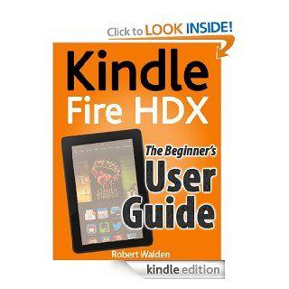 Kindle Fire HDX The Beginner's User Guide eBook Robert Walden Kindle Store