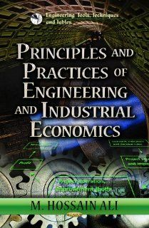 Principles and Practices of Engineering and Industrial Economics (Engineering Tools, Techniques Amd Tables: Economic Issues, Problems and Perspectives): 9781624175961: Business & Finance Books @
