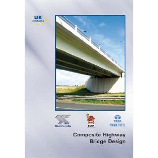 Composite Highway Bridge Design In Accordance with Eurocodes and the UK National Annexes David C. Iles 9781859421888 Books