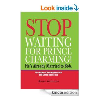 Stop Waiting for Prince Charming! He's Already Married to Bob. eBook: Anita  Reinsma: Kindle Store