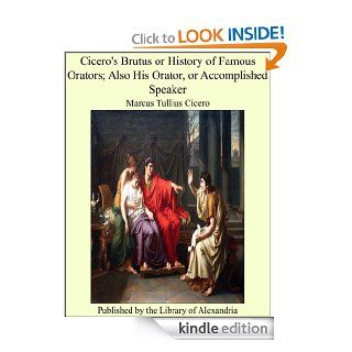 Cicero's Brutus or History of Famous Orators; Also His Orator, or Accomplished Speaker   Kindle edition by Marcus Tullius Cicero. Religion & Spirituality Kindle eBooks @ .