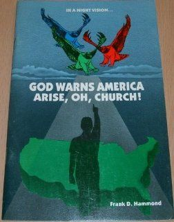 God warns America, arise, oh, church!: In a night vision: Frank D Hammond: Books