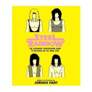 Steel Rainbow: The Legendary Underground Guide to Becoming an '80s Rock Star: Jordan Hart: Books