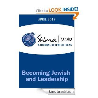 Becoming Jewish and Leadership (Sh'ma Journal: Independent Thinking on Contemporary Judaism) eBook: Scott McGrath, Lior Bar Am1, Rachel Cowan, Sarah Imhoff, Charlotte Elisheva Fonrobert, Vincent J. Cheng, Christopher Noxon, Lydia Kukoff, Mamie Kanfer S