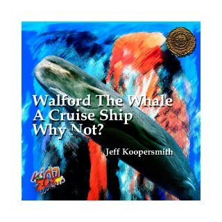 Walford the Whale   Becomes a Cruise Ship   Why Not? (KIDZ FOR ZOOS   ANIMALS SEEKING SOLUTIONS SERIES, 7): Jeff Koopersmith: Books