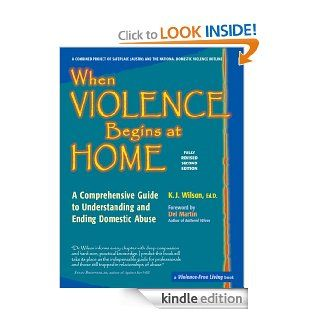 When Violence Begins at Home: A Comprehensive Guide to Understanding and Ending Domestic Abuse eBook: Ed.D, K. J. Wilson: Kindle Store