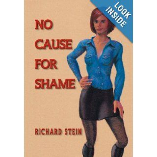 No Cause for Shame: Richard Stein: 9781469136615: Books