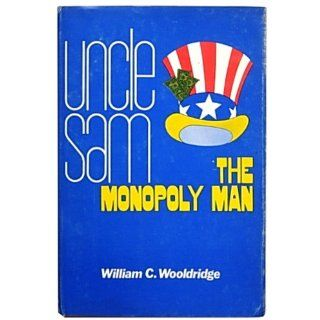 Uncle Sam, the monopoly man: William C Wooldridge: 9780870001000: Books