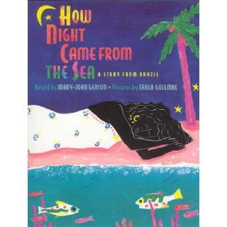 How Night Came from the Sea: A Story from Brazil: Mary Joan Gerson, Carla Golembe: 9780316308557: Books