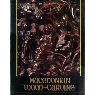 Macedonian Wood Carving: Dimitar Cornakov: 9788615003050: Books