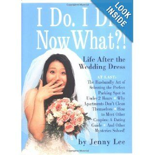 I Do. I Did. Now What?!: Life After the Wedding Dress: Jenny Lee: 9780761125990: Books
