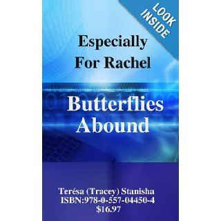Especially For Rachel   Butterflies Abound: Ter�sa (Tracey) Stanisha: 9780557044504: Books