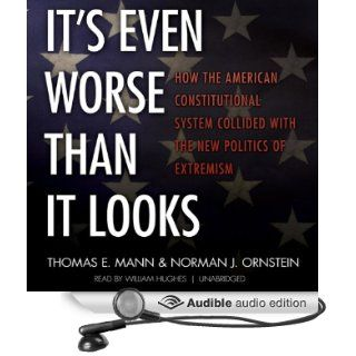 It's Even Worse Than It Looks How the American Constitutional System Collided with the New Politics of Extremism (Audible Audio Edition) Thomas E. Mann, Norman J. Ornstein, William Hughes Books