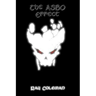 The Asbo Effect: Ray Coleman: 9781907756580: Books