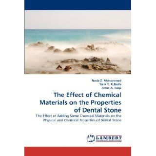 The Effect of Chemical Materials on the Properties of Dental Stone: The Effect of Adding Some Chemical Materials on the Physical and Chemical Properties of Dental Stone: Nada Z. Mohammed, Tarik Y. K.Bashi, Amer A. Taqa: 9783844308662: Books