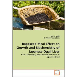 Rapeseed Meal Effect on Growth and Biochemistry of Japanese Quail Liver: Effect of Feeding Rapeseed Meal on Liver of Japanese Quail: Kausar Malik, Dr Khalid Pervaiz Lone: 9783639240269: Books
