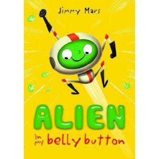 Alien in My Belly Button Jimmy Mars 9781405255066 Books
