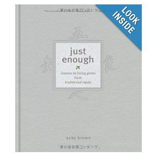 Just Enough: Lessons in Living Green from Traditional Japan: Azby Brown: 9784770030740: Books