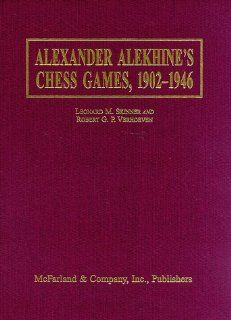 Alexander Alekhine's Chess Games, 1902 1946 : 2543 Games of the Former World Champion, Many Annotated by Alekhine, with 1868 Diagrams, Fully Indexed: Robert G. P. Verhoeven, Leonard M. Skinner: 9780786401178: Books