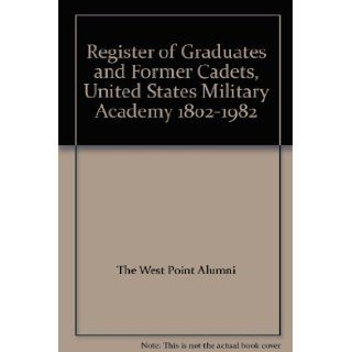 Register of Graduates and Former Cadets, United States Military Academy 1802 1982 The West Point Alumni Books