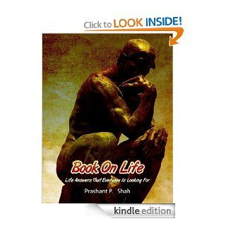 Book On Life   Life Answers That Everyone Is Looking For eBook: Prashant  P. Shah: Kindle Store