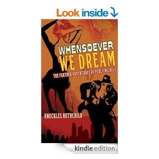 Whensoever We Dream The Further Adventures of Percy Nickels (The Adventures Of Percy Nickels)   Kindle edition by Knuckles Rothchild. Mystery & Suspense Romance Kindle eBooks @ .