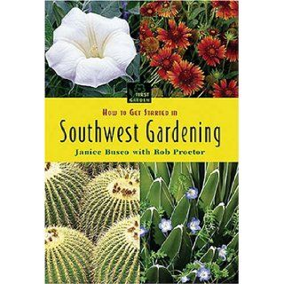 How to Get Started in Southwest Gardening (First Garden): Janice Busco: 0789172001199: Books