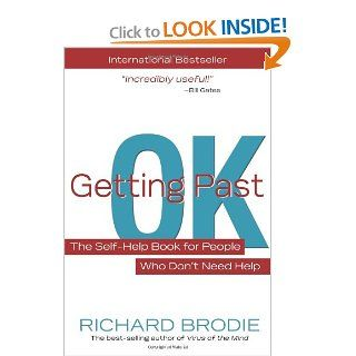 Getting Past OK The Self Help Book for People Who Dont Need Help Richard Brodie 9781401926977 Books