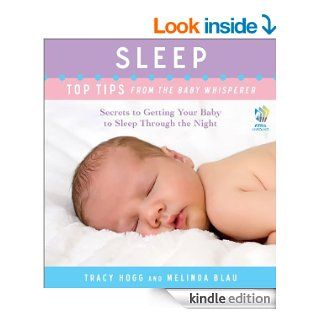 Sleep Top Tips from the Baby Whisperer Secrets to Getting Your Baby to Sleep Through the Night eBook Tracy Hogg, Melinda Blau Kindle Store