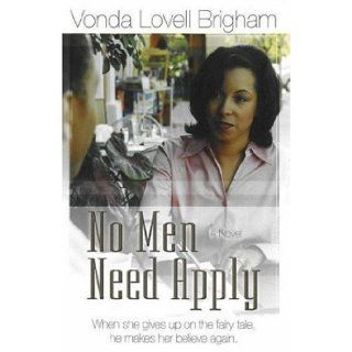 No Men Need Apply When She Gives Up on the Fairy Tale, He Makes Her Believe Again Vonda Lovell Brigham 9781933285559 Books