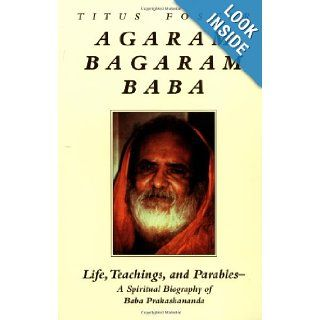 Agaram Bagaram Baba: Life, Teachings, and Parables    A Spiritual Biography of Baba Prakashananda: Brian Foster: 9781556432873: Books