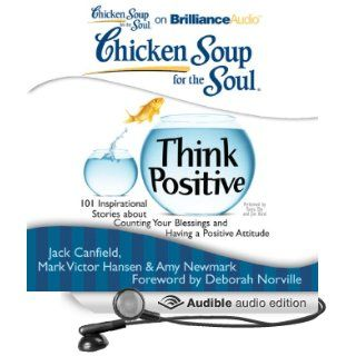 Chicken Soup for the Soul Think Positive 101 Inspirational Stories about Counting Your Blessings and Having a Positive Attitude (Audible Audio Edition) Jack Canfield, Mark Victor Hansen, Amy Newmark, Deborah Norville, Tanya Eby, Jim Bond Books