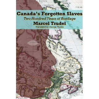 Canada's Forgotten Slaves: Two Hundred Years of Bondage (Dossier Quebec): Marcel Trudel, George Tombs: 9781550653274: Books