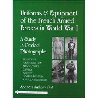 Uniforms and Equipment of the French Armed Forces in World War I A Study in Period Photographs Spencer Anthony Coil 9780764322693 Books