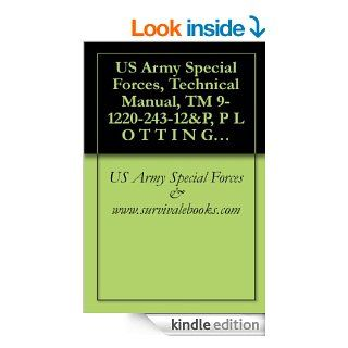 US Army Special Forces, Technical Manual, TM 9 1220 243 12&P, P L O T T I N G B O A R D , I N D I R E C T F I R E M 1 6 W / E, P L O T T I N G B O A R D , I N D I R E C T F I R E M 1 9 W / E, 1981 eBook: US Army Special Forces & www.survivalebooks.