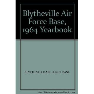 Blytheville Air Force Base, 1964 Yearbook: BLYTHEVILLE AIR FORCE BASE: Books