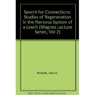 The Search for Connections: Studies of Regeneration in the Nervous System of the Leech (Magnes Lecture Series, Vol 2): John G. Nicholls: 0000878935770: Books