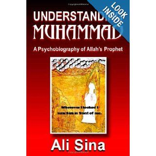 Understanding Muhammad: A Psychobiography of Allah's prophet: Ali Sina: 9780980994803: Books