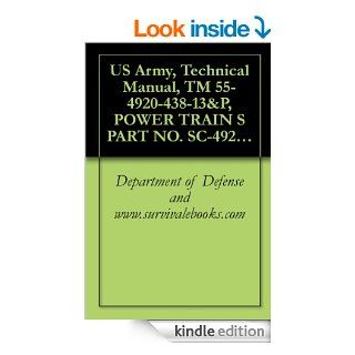US Army, Technical Manual, TM 55 4920 438 13&P, POWER TRAIN S PART NO. SC 4920 97 CL A65, (NSN 4920 01 139 4531), eBook Department of Defense and www.survivalebooks Kindle Store