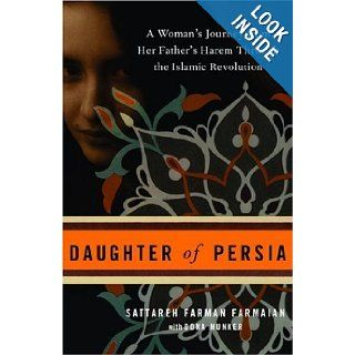 Daughter of Persia: A Woman's Journey from Her Father's Harem Through the Islamic Revolution: Sattareh Farman Farmaian, Dona Munker: 9780307339744: Books