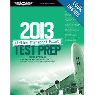 Airline Transport Pilot Test Prep 2013: Study & Prepare for the Aircraft Dispatcher and ATP Part 121, 135, Airplane and Helicopter FAA Knowledge Exams (Test Prep series): ASA Test Prep Board: 9781560279198: Books