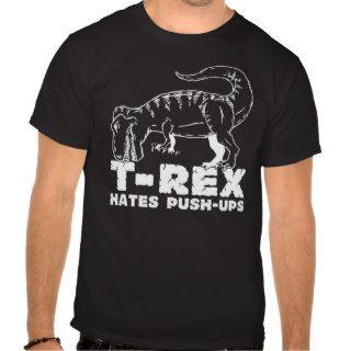 T Rex Hates Push Ups For Dark T shirts