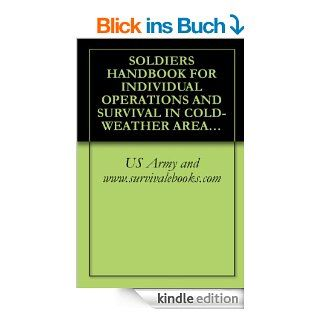 SOLDIER'S HANDBOOK FOR INDIVIDUAL OPERATIONS AND SURVIVAL IN COLD WEATHER AREAS, TC 21 3 (English Edition) eBook US Army and www.survivalebooks Kindle Shop